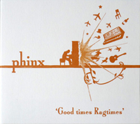 Phinx - Good Times Ragtimes